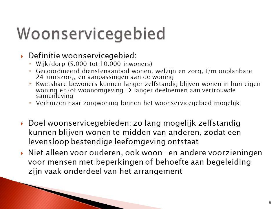  Definitie woonservicegebied: ◦ Wijk/dorp (5.000 tot 10.000 inwoners) ◦ Gecoördineerd dienstenaanbod wonen, welzijn en zorg, t/m onplanbare 24-uurszo