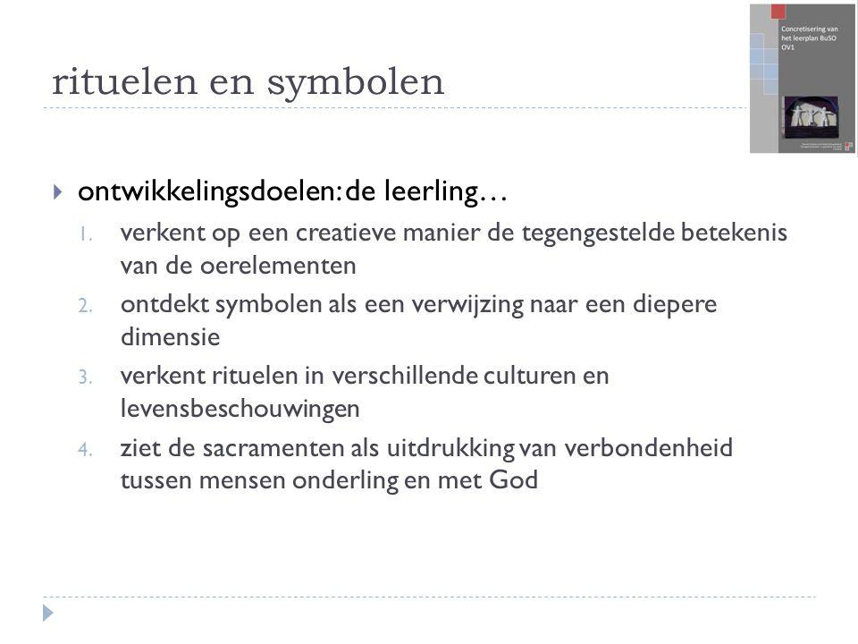 rituelen en symbolen  ontwikkelingsdoelen: de leerling… 1.