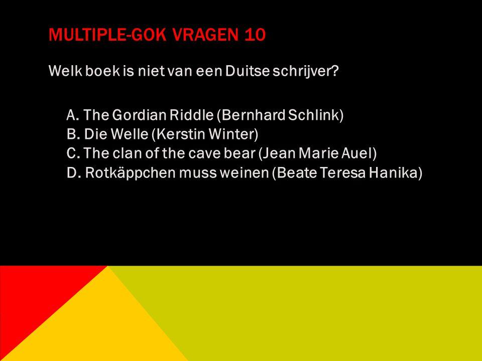 MULTIPLE-GOK VRAGEN 10 Welk boek is niet van een Duitse schrijver? A. The Gordian Riddle (Bernhard Schlink) B. Die Welle (Kerstin Winter) C. The clan