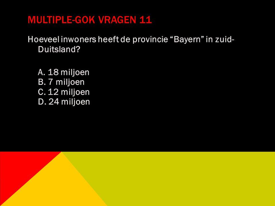 """MULTIPLE-GOK VRAGEN 11 Hoeveel inwoners heeft de provincie """"Bayern"""" in zuid- Duitsland? A. 18 miljoen B. 7 miljoen C. 12 miljoen D. 24 miljoen"""
