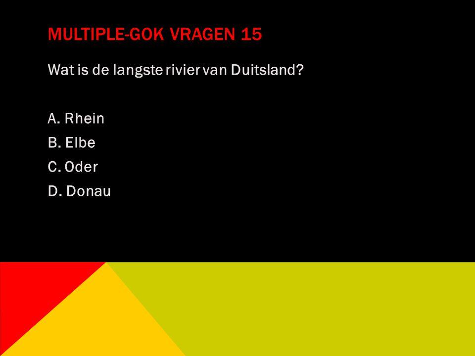 MULTIPLE-GOK VRAGEN 15 Wat is de langste rivier van Duitsland? A. Rhein B. Elbe C. Oder D. Donau