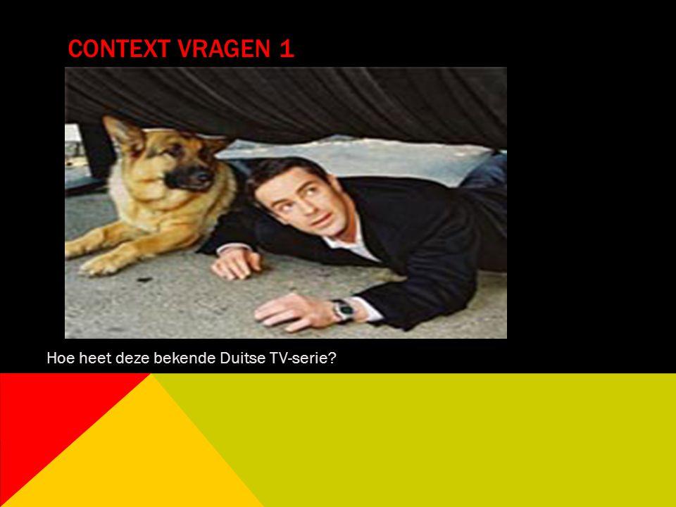CONTEXT VRAGEN 1 Hoe heet deze bekende Duitse TV-serie?