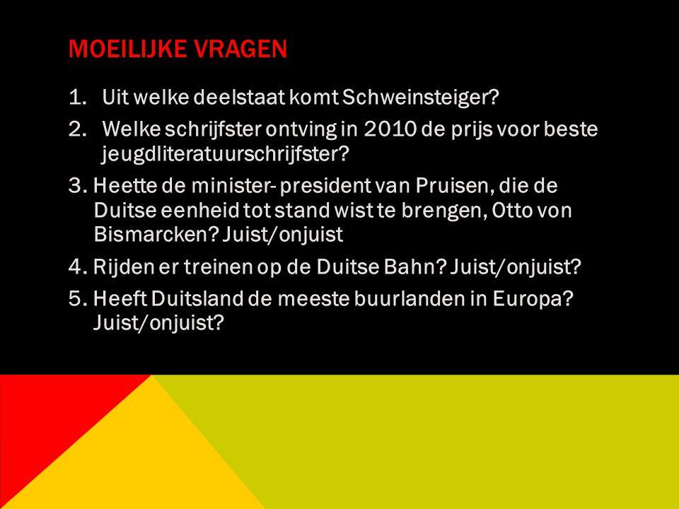 MOEILIJKE VRAGEN 1.Uit welke deelstaat komt Schweinsteiger? 2.Welke schrijfster ontving in 2010 de prijs voor beste jeugdliteratuurschrijfster? 3. Hee