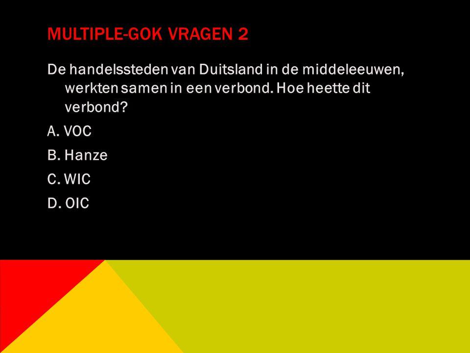 MULTIPLE-GOK VRAGEN 2 De handelssteden van Duitsland in de middeleeuwen, werkten samen in een verbond. Hoe heette dit verbond? A. VOC B. Hanze C. WIC