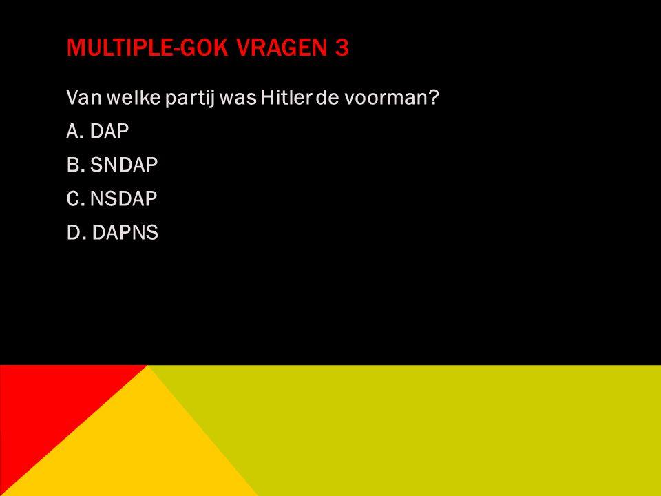MULTIPLE-GOK VRAGEN 3 Van welke partij was Hitler de voorman? A. DAP B. SNDAP C. NSDAP D. DAPNS