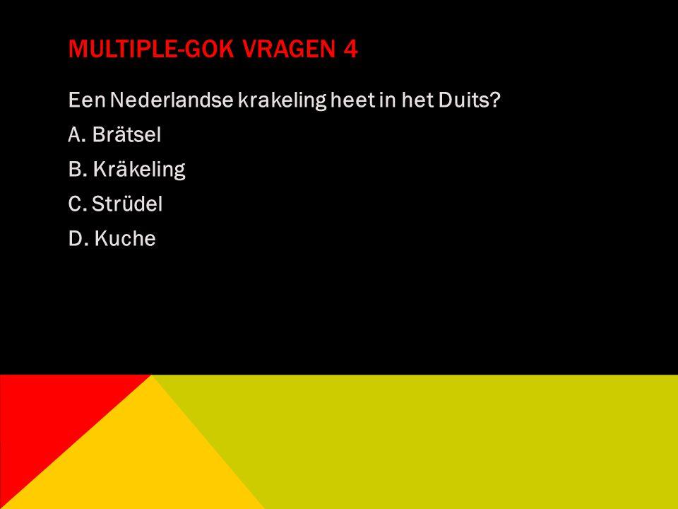 MULTIPLE-GOK VRAGEN 4 Een Nederlandse krakeling heet in het Duits? A. Brätsel B. Kräkeling C. Strüdel D. Kuche
