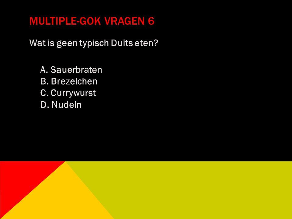 MULTIPLE-GOK VRAGEN 6 Wat is geen typisch Duits eten? A. Sauerbraten B. Brezelchen C. Currywurst D. Nudeln