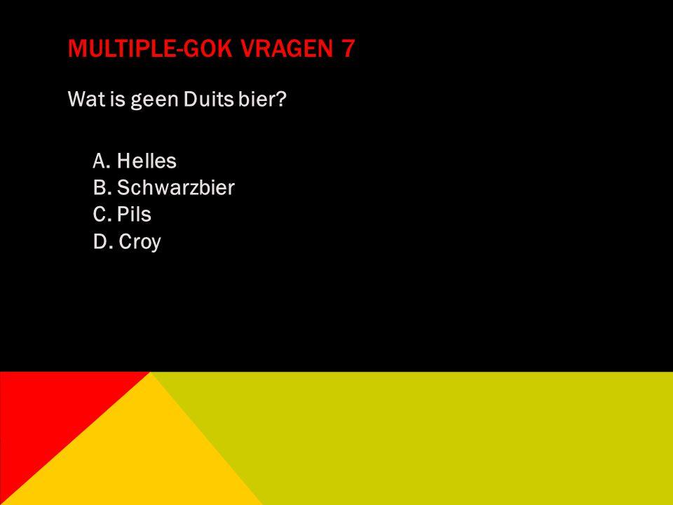 MULTIPLE-GOK VRAGEN 7 Wat is geen Duits bier? A. Helles B. Schwarzbier C. Pils D. Croy