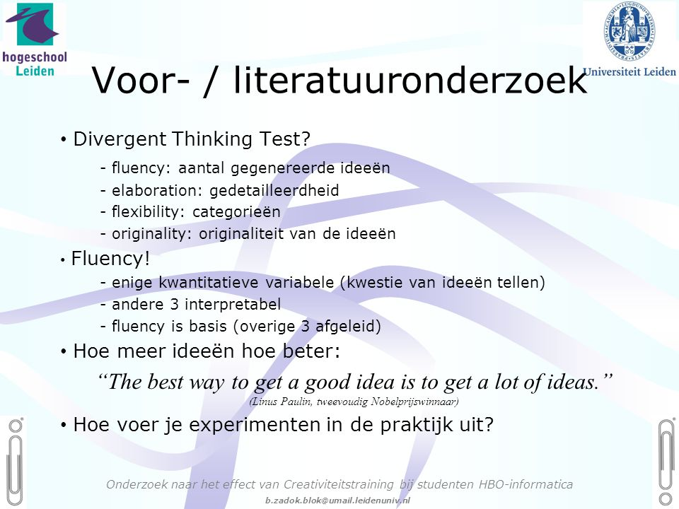 06 - 54.21.29.36 Creëren, mijn Passie! b.zadok.blok@umail.leidenuniv.nl Voor- / literatuuronderzoek Onderzoek naar het effect van Creativiteitstraining bij studenten HBO-informatica • Divergent Thinking Test.