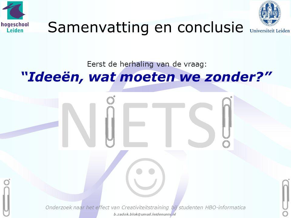 06 - 54.21.29.36 Creëren, mijn Passie! b.zadok.blok@umail.leidenuniv.nl Samenvatting en conclusie Onderzoek naar het effect van Creativiteitstraining bij studenten HBO-informatica Eerst de herhaling van de vraag: Ideeën, wat moeten we zonder? 