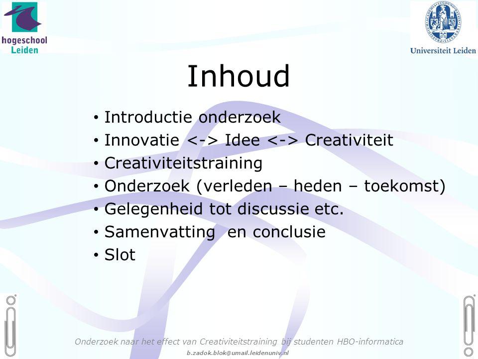 06 - 54.21.29.36 Creëren, mijn Passie! b.zadok.blok@umail.leidenuniv.nl Inhoud • Introductie onderzoek • Innovatie Idee Creativiteit • Creativiteitstraining • Onderzoek (verleden – heden – toekomst) • Gelegenheid tot discussie etc.