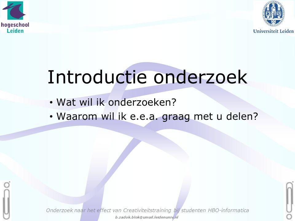 06 - 54.21.29.36 Creëren, mijn Passie! b.zadok.blok@umail.leidenuniv.nl Introductie onderzoek • Wat wil ik onderzoeken.