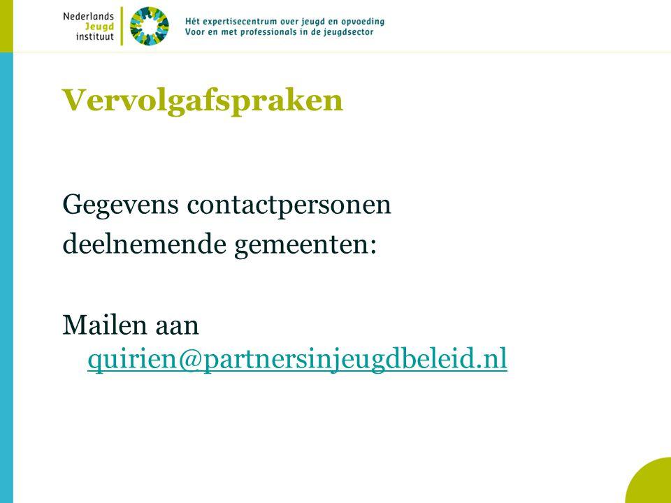 Vervolgafspraken Gegevens contactpersonen deelnemende gemeenten: Mailen aan quirien@partnersinjeugdbeleid.nl quirien@partnersinjeugdbeleid.nl