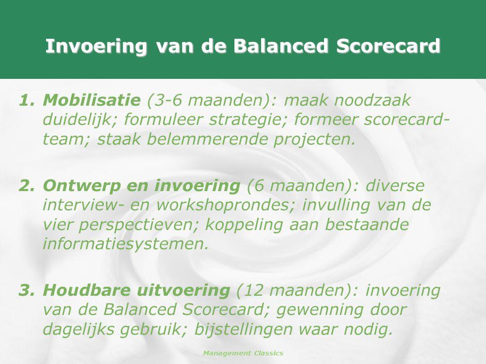Management Classics Invoering van de Balanced Scorecard 1.Mobilisatie (3-6 maanden): maak noodzaak duidelijk; formuleer strategie; formeer scorecard-