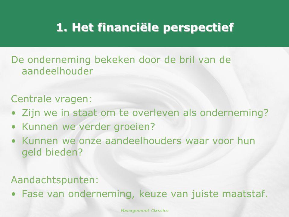 Management Classics 1. Het financiële perspectief De onderneming bekeken door de bril van de aandeelhouder Centrale vragen: •Zijn we in staat om te ov