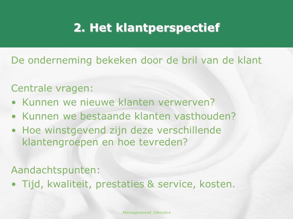 Management Classics 2. Het klantperspectief De onderneming bekeken door de bril van de klant Centrale vragen: •Kunnen we nieuwe klanten verwerven? •Ku