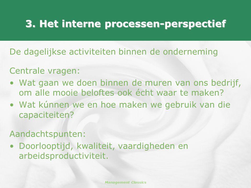 Management Classics 3. Het interne processen-perspectief De dagelijkse activiteiten binnen de onderneming Centrale vragen: •Wat gaan we doen binnen de