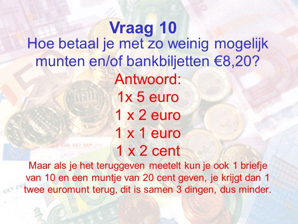 Hoe betaal je met zo weinig mogelijk munten en/of bankbiljetten €8,20? Antwoord: 1x 5 euro 1 x 2 euro 1 x 1 euro 1 x 2 cent Maar als je het teruggeven