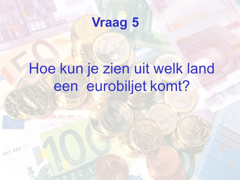 Hoe kun je zien uit welk land een eurobiljet komt? Vraag 5