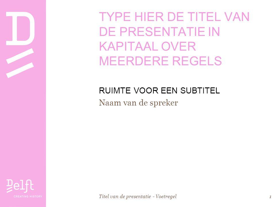 Titel van de presentatie - Voetregel1 TYPE HIER DE TITEL VAN DE PRESENTATIE IN KAPITAAL OVER MEERDERE REGELS RUIMTE VOOR EEN SUBTITEL Naam van de spre