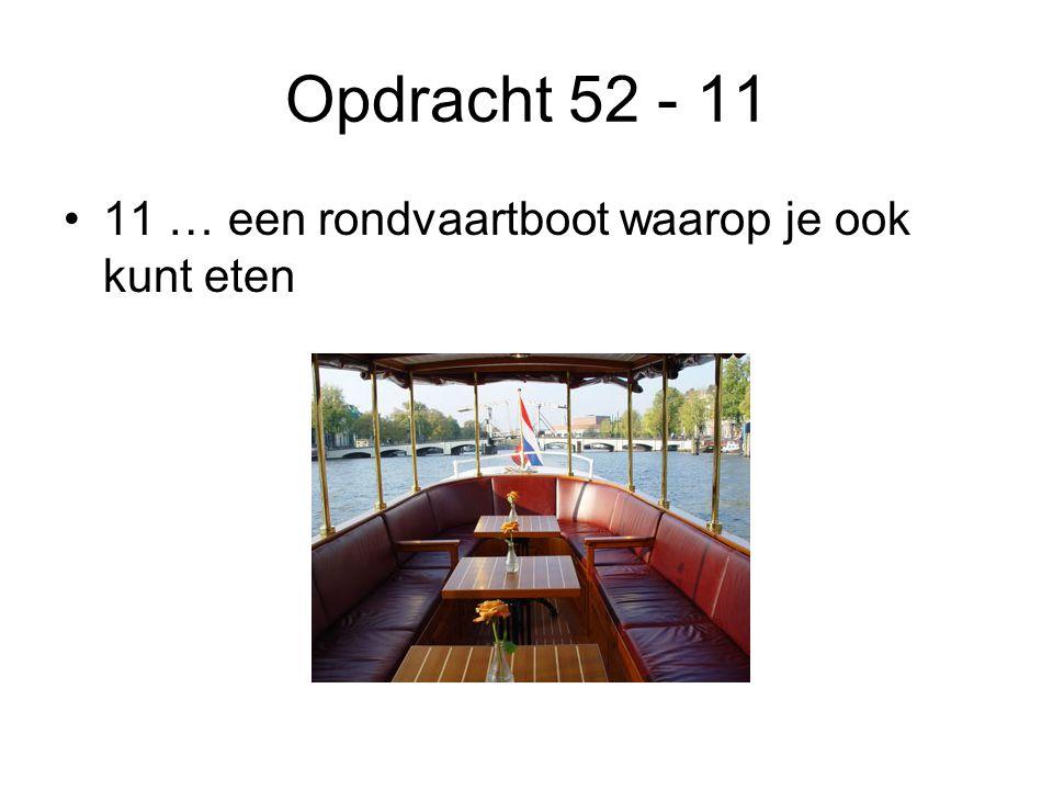 Opdracht 52 - 11 •11 … een rondvaartboot waarop je ook kunt eten
