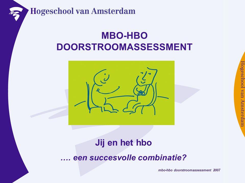mbo-hbo doorstroomassessment 2007 Unieke kans Jij en het hbo …..een succesvolle combinatie.