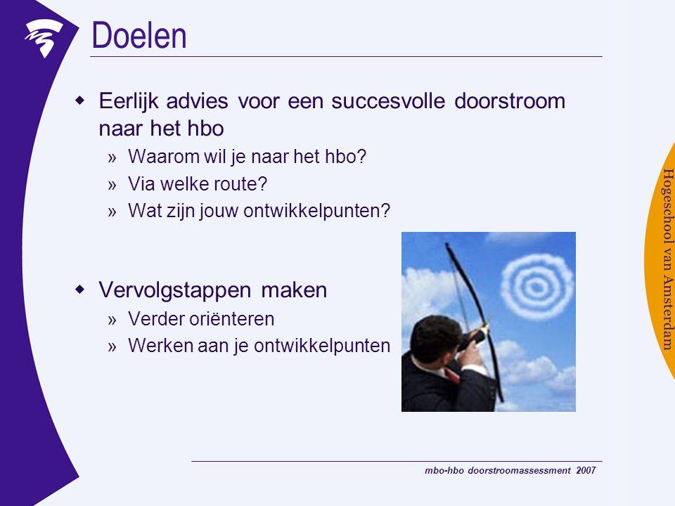 mbo-hbo doorstroomassessment 2007  Eerlijk advies voor een succesvolle doorstroom naar het hbo »Waarom wil je naar het hbo? »Via welke route? »Wat zi