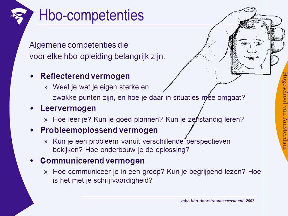 mbo-hbo doorstroomassessment 2007 Algemene competenties die voor elke hbo-opleiding belangrijk zijn: Hbo-competenties  Reflecterend vermogen »Weet je