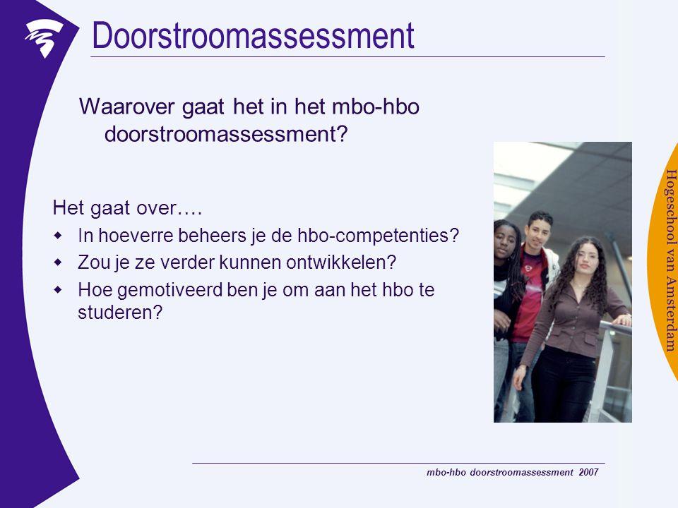 mbo-hbo doorstroomassessment 2007 Doorstroomassessment Het gaat over….  In hoeverre beheers je de hbo-competenties?  Zou je ze verder kunnen ontwikk