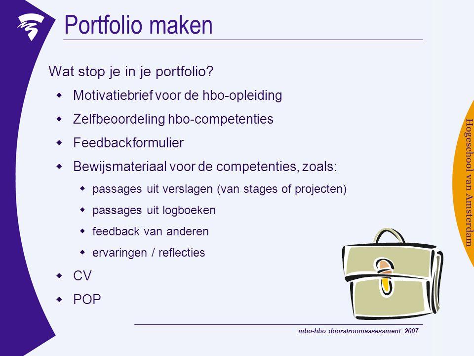 mbo-hbo doorstroomassessment 2007 Portfolio maken Wat stop je in je portfolio?  Motivatiebrief voor de hbo-opleiding  Zelfbeoordeling hbo-competenti