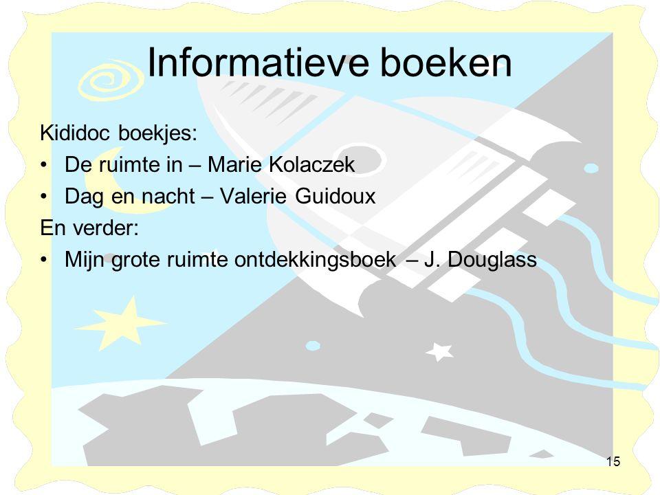 15 Informatieve boeken Kididoc boekjes: •De ruimte in – Marie Kolaczek •Dag en nacht – Valerie Guidoux En verder: •Mijn grote ruimte ontdekkingsboek –