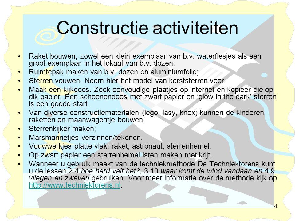 4 Constructie activiteiten •Raket bouwen, zowel een klein exemplaar van b.v. waterflesjes als een groot exemplaar in het lokaal van b.v. dozen; •Ruimt