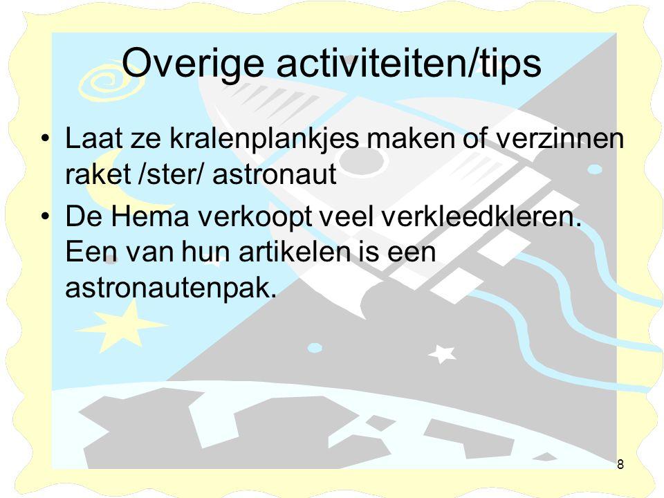 8 Overige activiteiten/tips •Laat ze kralenplankjes maken of verzinnen raket /ster/ astronaut •De Hema verkoopt veel verkleedkleren. Een van hun artik