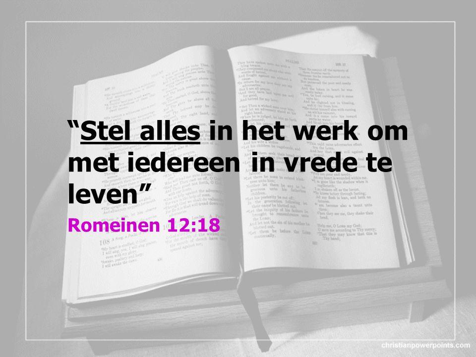 Stel alles in het werk om met iedereen in vrede te leven Romeinen 12:18