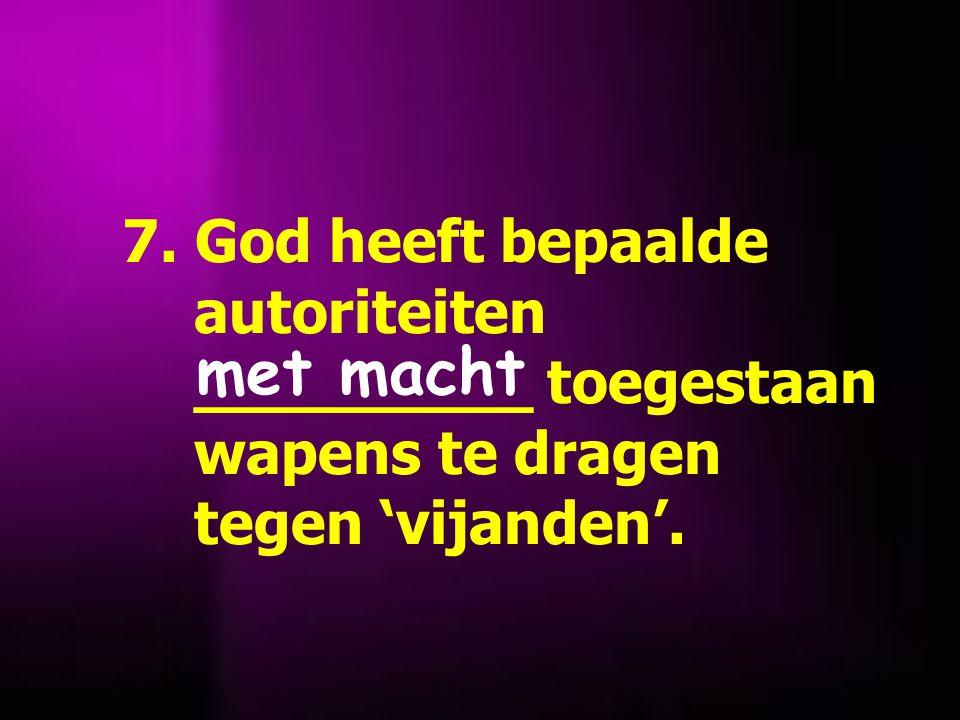 7.God heeft bepaalde autoriteiten _________ toegestaan wapens te dragen tegen 'vijanden'.