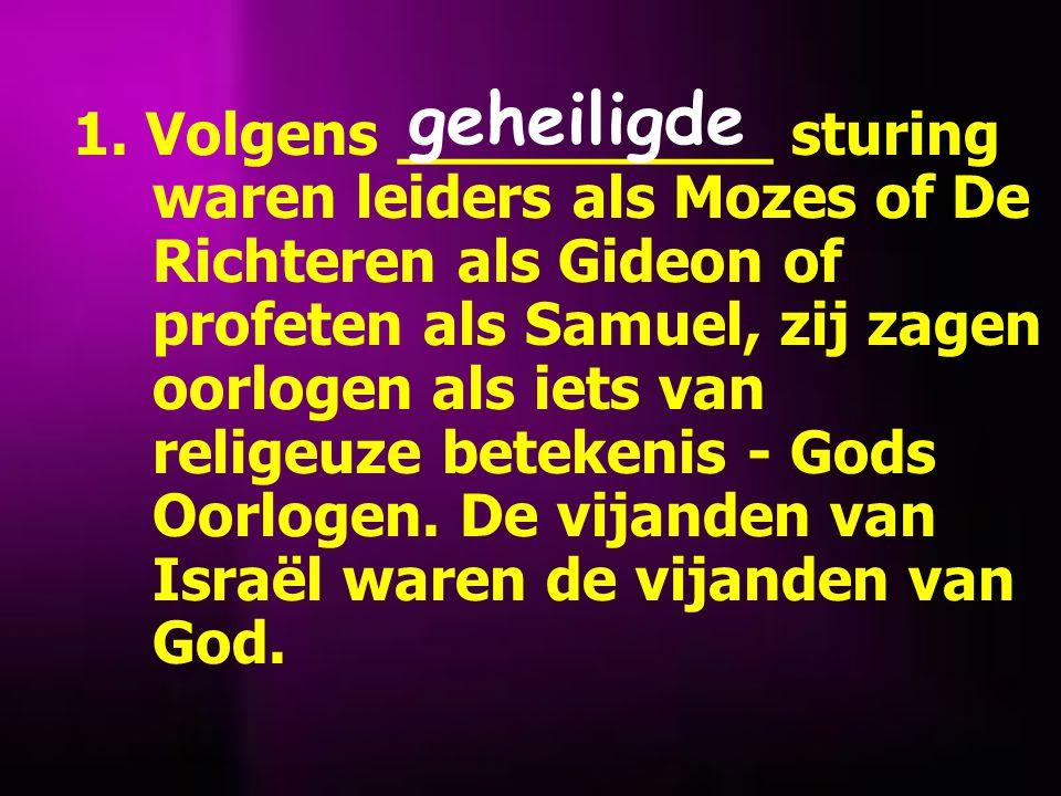 1. Volgens __________ sturing waren leiders als Mozes of De Richteren als Gideon of profeten als Samuel, zij zagen oorlogen als iets van religeuze bet