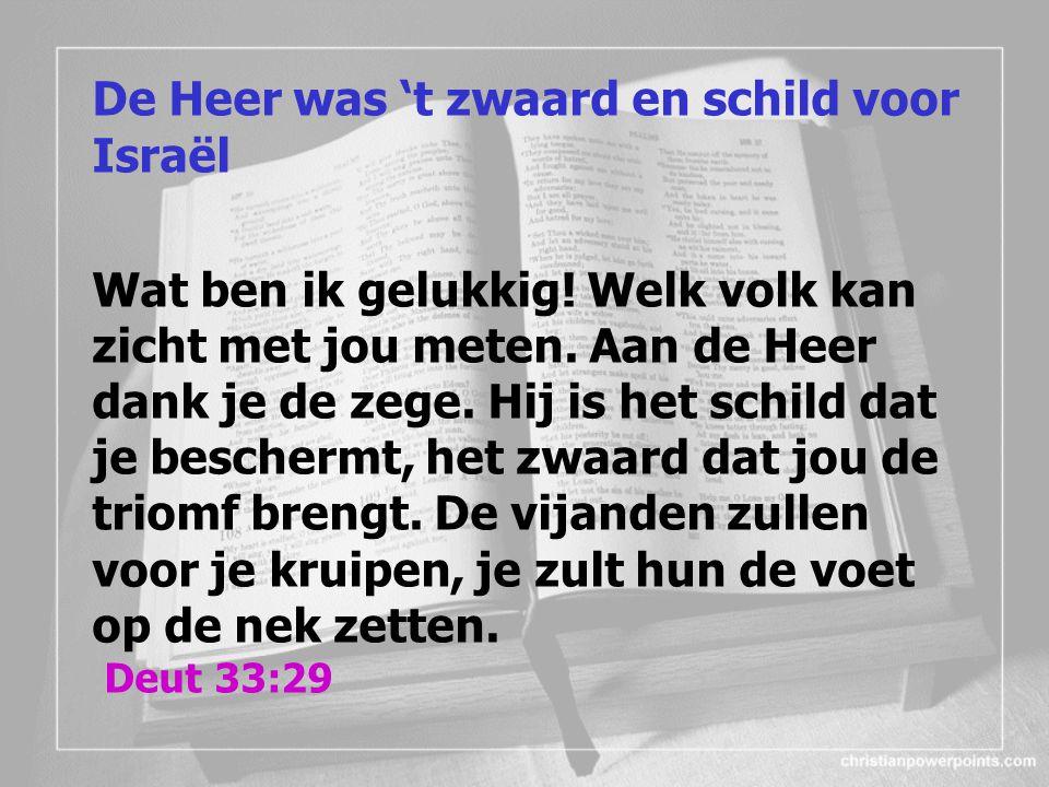 De Heer was 't zwaard en schild voor Israël Wat ben ik gelukkig.
