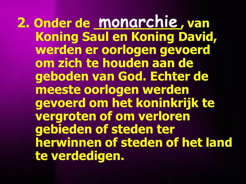 2. Onder de ___________, van Koning Saul en Koning David, werden er oorlogen gevoerd om zich te houden aan de geboden van God. Echter de meeste oorlog