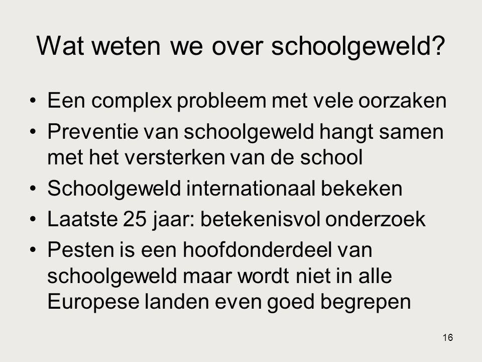 16 Wat weten we over schoolgeweld? •Een complex probleem met vele oorzaken •Preventie van schoolgeweld hangt samen met het versterken van de school •S