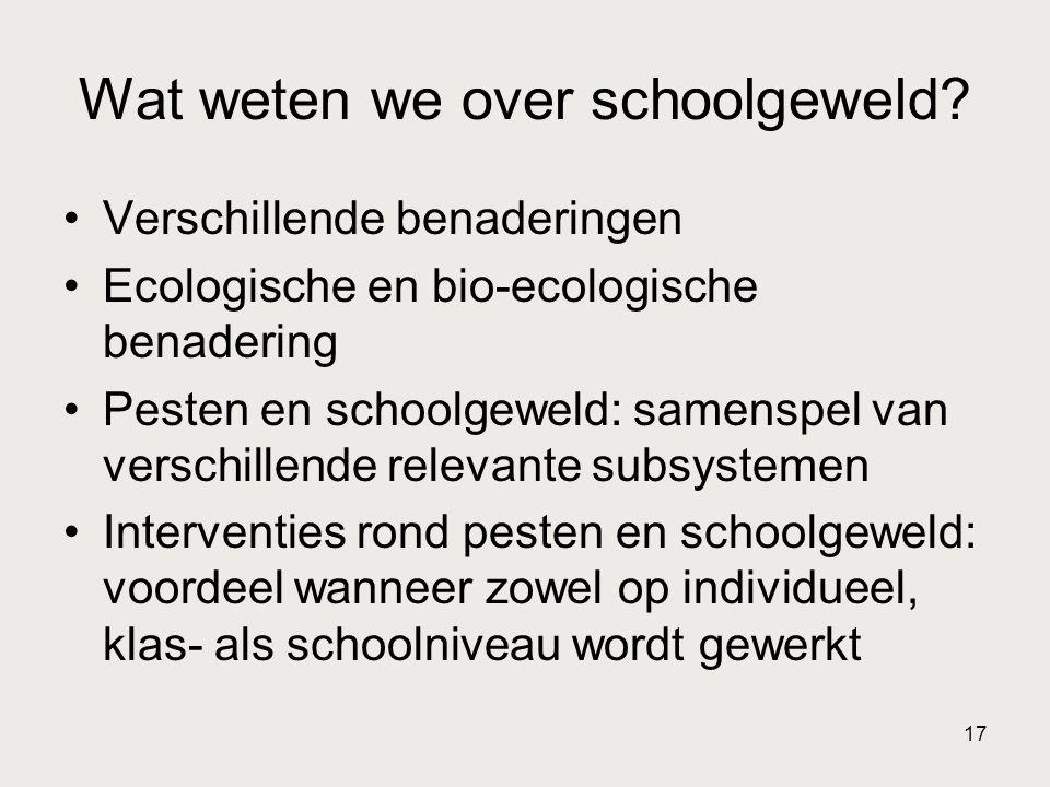 17 Wat weten we over schoolgeweld? •Verschillende benaderingen •Ecologische en bio-ecologische benadering •Pesten en schoolgeweld: samenspel van versc