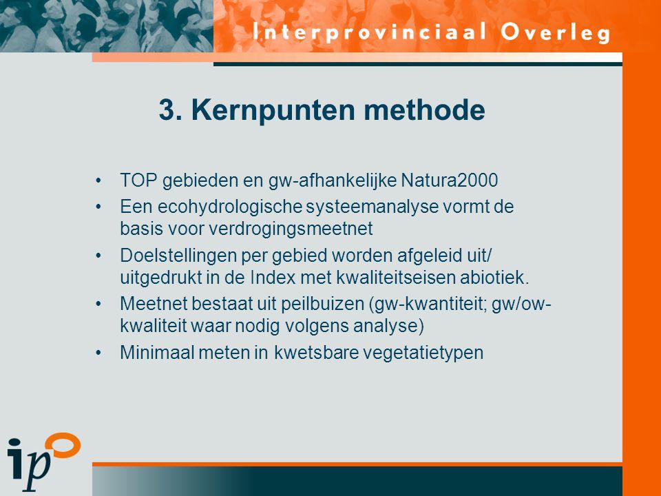 3. Kernpunten methode •TOP gebieden en gw-afhankelijke Natura2000 •Een ecohydrologische systeemanalyse vormt de basis voor verdrogingsmeetnet •Doelste