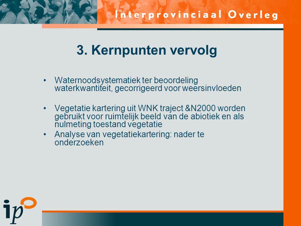 3. Kernpunten vervolg •Waternoodsystematiek ter beoordeling waterkwantiteit, gecorrigeerd voor weersinvloeden •Vegetatie kartering uit WNK traject &N2