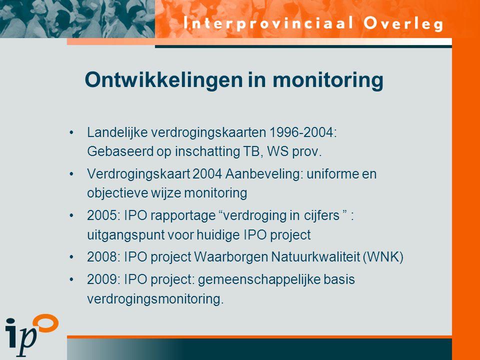 Ontwikkelingen in monitoring •Landelijke verdrogingskaarten 1996-2004: Gebaseerd op inschatting TB, WS prov. •Verdrogingskaart 2004 Aanbeveling: unifo