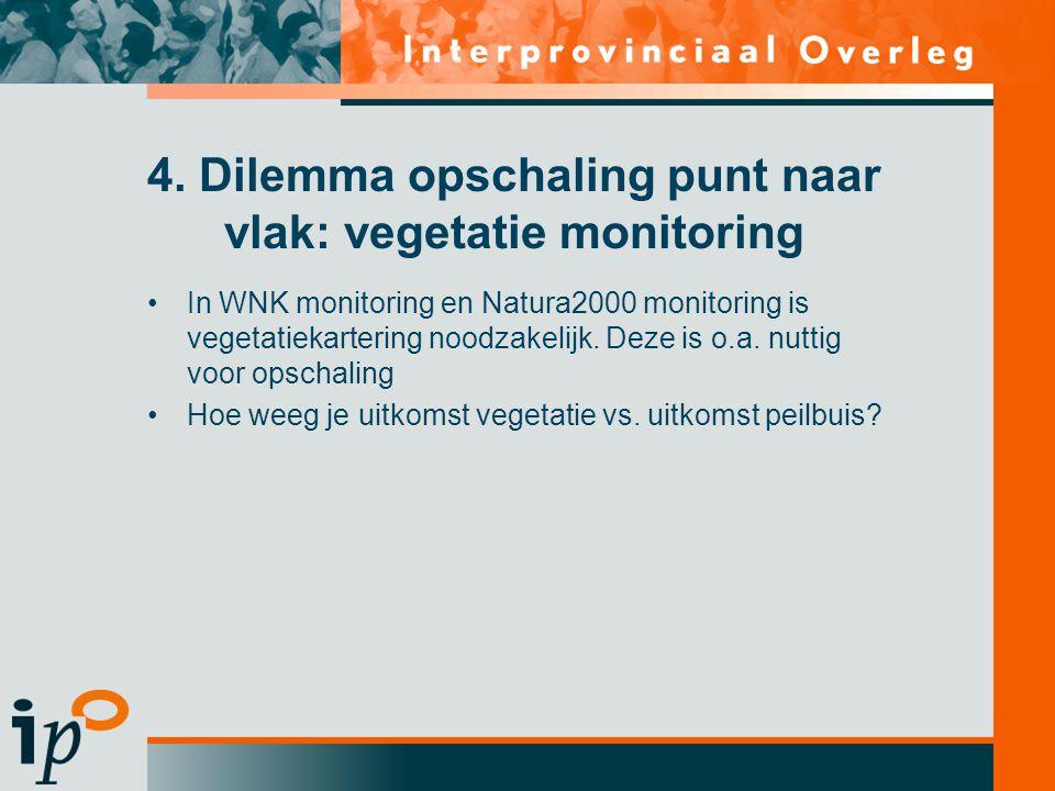 4. Dilemma opschaling punt naar vlak: vegetatie monitoring •In WNK monitoring en Natura2000 monitoring is vegetatiekartering noodzakelijk. Deze is o.a
