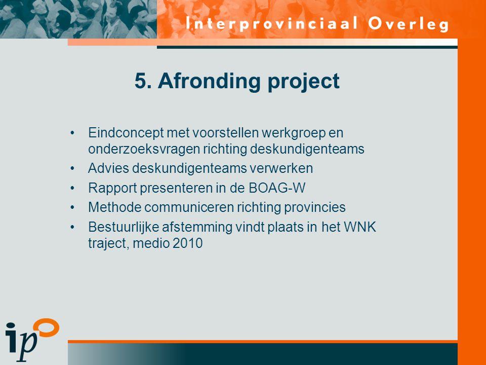 5. Afronding project •Eindconcept met voorstellen werkgroep en onderzoeksvragen richting deskundigenteams •Advies deskundigenteams verwerken •Rapport