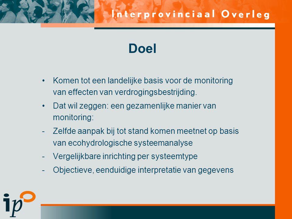 Doel •Komen tot een landelijke basis voor de monitoring van effecten van verdrogingsbestrijding. •Dat wil zeggen: een gezamenlijke manier van monitori