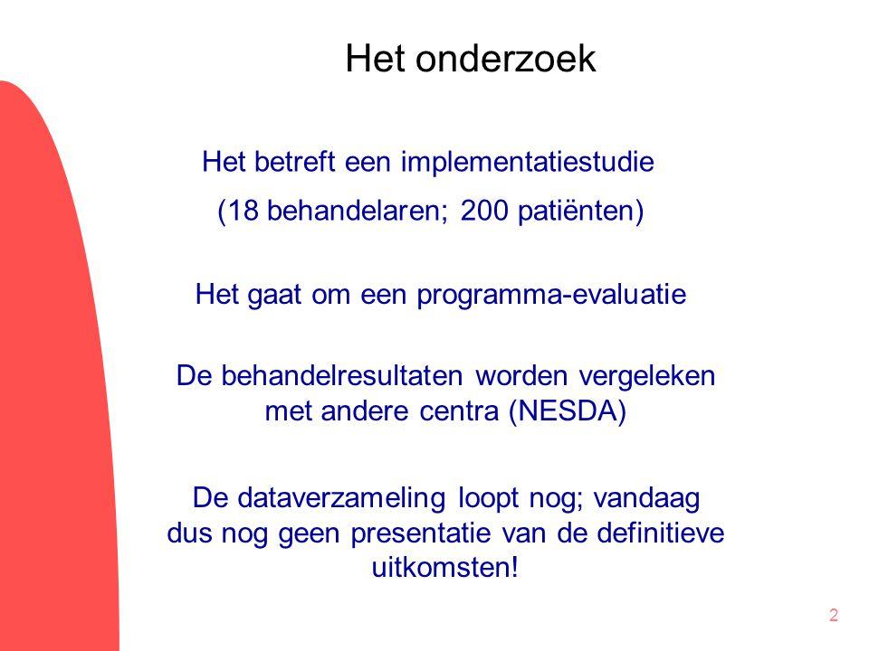 2 Het onderzoek Het betreft een implementatiestudie (18 behandelaren; 200 patiënten) Het gaat om een programma-evaluatie De behandelresultaten worden