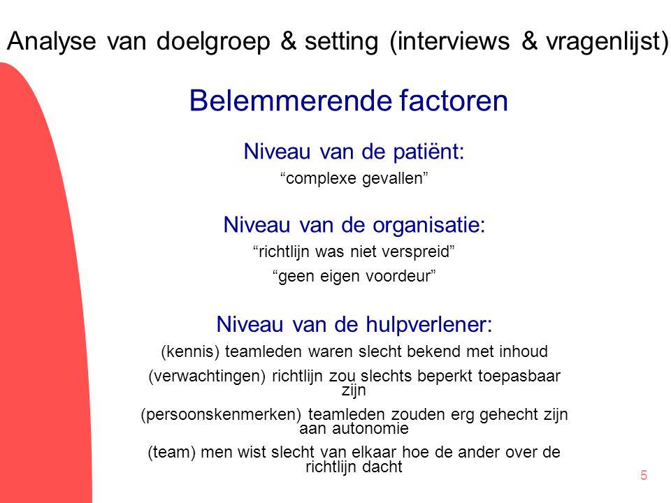 """5 Niveau van de patiënt: """"complexe gevallen"""" Niveau van de hulpverlener: (kennis) teamleden waren slecht bekend met inhoud (verwachtingen) richtlijn z"""