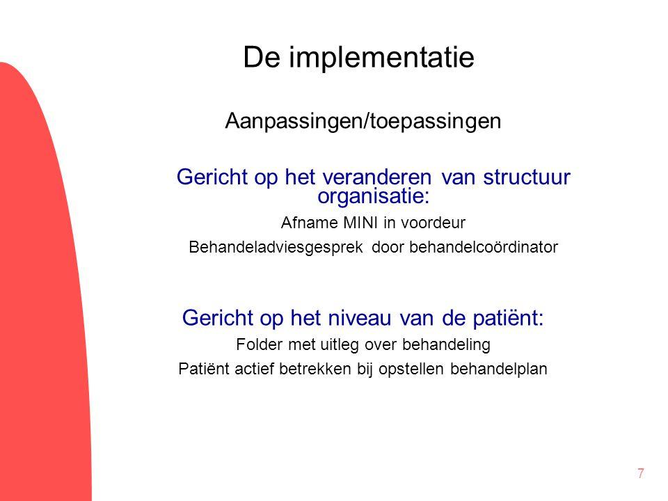7 De implementatie Gericht op het niveau van de patiënt: Folder met uitleg over behandeling Patiënt actief betrekken bij opstellen behandelplan Aanpas