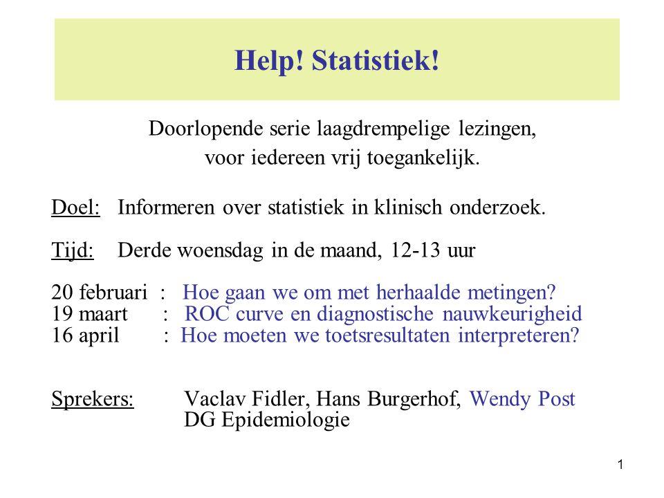 1 Help! Statistiek! Doel:Informeren over statistiek in klinisch onderzoek. Tijd:Derde woensdag in de maand, 12-13 uur 20 februari : Hoe gaan we om met